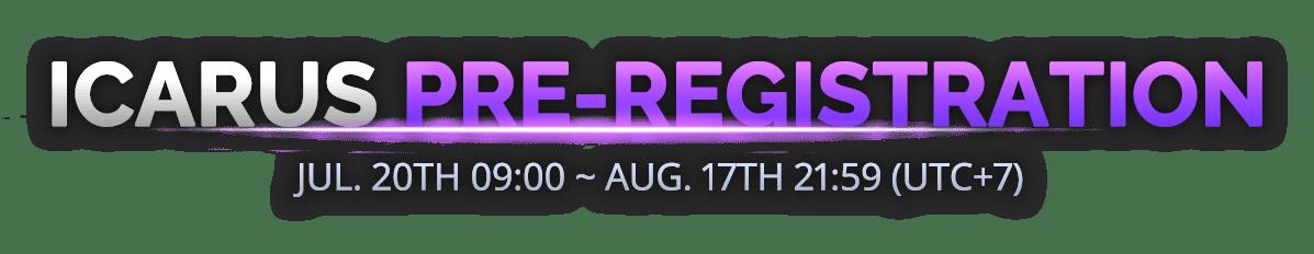 ICARUS PRE-REGISTRATION Jul. 20th 09:00 ~ Aug. 4th 08:59 (UTC+7)