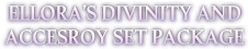 Ellora\'s Divinity and Accessory Set Package